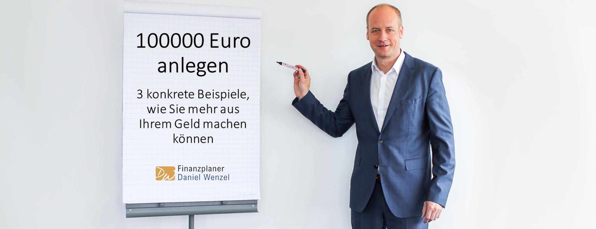 100000 Euro anlegen - 3 konkrete Beispiele, wie Sie mehr aus Ihrem Geld machen können